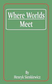 Where Worlds Meet
