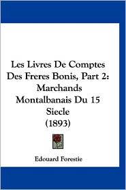 Les Livres de Comptes Des Freres Bonis, Part 2: Marchands Montalbanais Du 15 Siecle (1893)