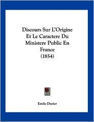 Discours Sur L'Origine et le Caractere du Ministere Public en France