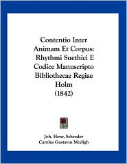 Contentio Inter Animam et Corpus: Rhythmi Suethici E Codice Manuscripto Bibliothecae Regiae Holm (1842) - Joh. Henr. Schroder, Carolus Gustavus Modigh (Editor)