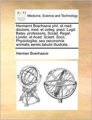 Hermanni Boerhaave Phil. Et Med. Doctoris, Med. Et Colleg. Pract. Lugd. Batav. Professoris, Societ. Regal. Londin. Et Acad. Scient. Socii, Physiologik