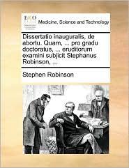 Dissertatio Inauguralis, de Abortu. Quam, ... Pro Gradu Doct