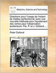 Directions pour l'usage de l'octant de Hadley perfectionné; avec une nouvelle methode pour l'ajustement des verres pour l'observation posterieure. Par. P. et J. Dolland, ...