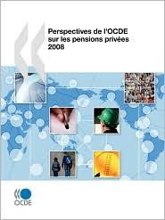 Perspectives de l'Ocde Sur les Pensions PrivéEs 2008 - Organisation for Economic Co-operation and Development Staff