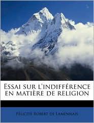 Essai Sur L'Indifference En Matiere de Religion Volume 3 - Felicite Robert De Lamennais