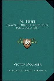 Du Duel: Examen Du Dernier Projet De Loi Sur Le Duel (1861)