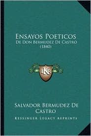 Ensayos Poeticos: De Don Bermudez De Castro (1840) - Salvador Bermudez De Castro