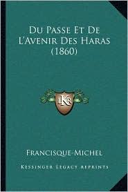 Du Passe Et de L'Avenir Des Haras (1860) - Francisque-Michel