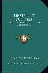 Einstein Et L'Univers: Une Lueur Dans Le Mystere Des Choses (1921)