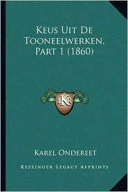 Keus Uit de Tooneelwerken, Part 1 (1860) - Karel Ondereet