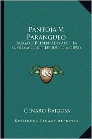 Pantoja V. Parangueo: Alegato Presentado Ante La Suprema Corte de Justicia (1898) - Genaro Raigosa