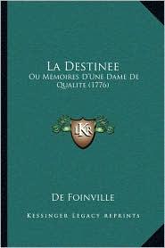 La Destinee: Ou Memoires D'Une Dame de Qualite (1776) - De Foinville