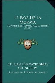 Le Pays de La Morava: Suivant Des Temoignages Serbes (1917) - Stilijan Chadazidobrev Cilingirov