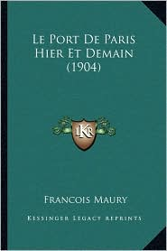 Le Port de Paris Hier Et Demain (1904) - Francois Maury
