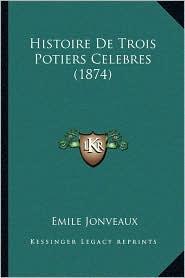 Histoire de Trois Potiers Celebres (1874) - Emile Jonveaux