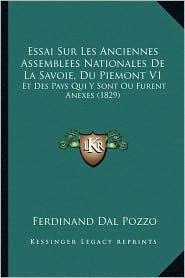 Essai Sur Les Anciennes Assemblees Nationales de La Savoie, Du Piemont V1: Et Des Pays Qui y Sont Ou Furent Anexes (1829) - Ferdinand Dal Pozzo
