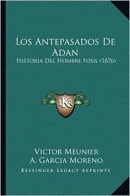 Los Antepasados de Adan: Historia del Hombre Fosil (1876) - Victor Meunier, A. Garcia Moreno (Translator)