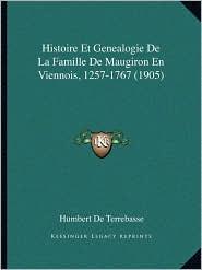 Histoire Et Genealogie de La Famille de Maugiron En Viennois, 1257-1767 (1905)