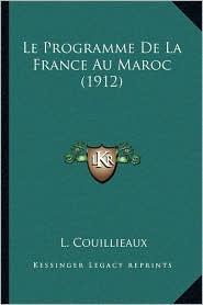 Le Programme de La France Au Maroc (1912) - L. Couillieaux
