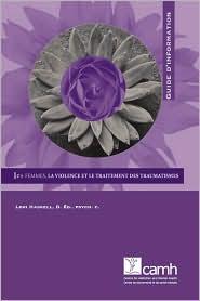 Les Femmes, La Violence Et Le Traitement Des Traumatismes: Guide D'Information