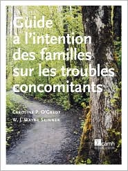Guide L'Intention Des Familles Sur Les Troubles Concomitants - Caroline O'Grady, W. J. Wayne Skinner