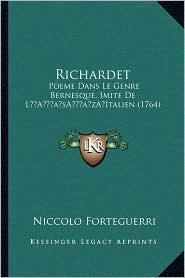 Richardet: Poeme Dans Le Genre Bernesque, Imite De L Italien (1764) - Niccolo Forteguerri
