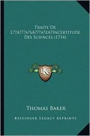 Traite De L Incertitude Des Sciences (1714) - Thomas Baker