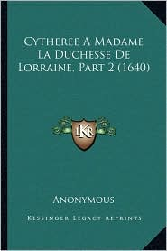 Cytheree A Madame La Duchesse De Lorraine, Part 2 (1640) - Anonymous