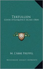 Tertullien: Cours D'Eloquence Sacree (1864) - M. L'Abbe Freppel