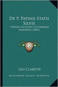de P. Papinii Statii Silvis: Thesim Facultati Litterarum Parisiensi (1891)