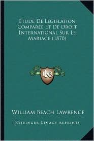 Etude De Legislation Comparee Et De Droit International Sur Le Mariage (1870) - William Beach Lawrence
