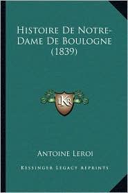 Histoire de Notre-Dame de Boulogne (1839) - Antoine Leroi