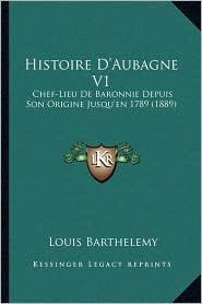 Histoire D'Aubagne V1: Chef-Lieu De Baronnie Depuis Son Origine Jusqu'en 1789 (1889) - Louis Barthelemy