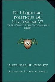 De L'Equilibre Politique Du Legitimisme V2: Et Du Principe Des Nationalites (1894) - Alexandre De Stieglitz