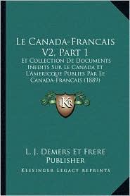 Le Canada-Francais V2, Part 1: Et Collection De Documents Inedits Sur Le Canada Et L'Americque Publies Par Le Canada-Francais (1889) - J.L.J. Demers Et Frere Publisher