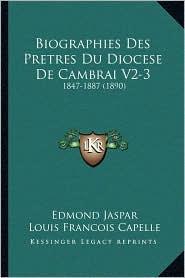 Biographies Des Pretres Du Diocese de Cambrai V2-3: 1847-1887 (1890)