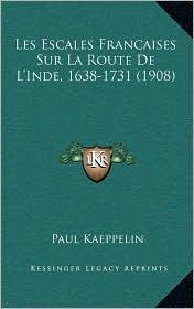 Les Escales Francaises Sur La Route de L'Inde, 1638-1731 (1908)