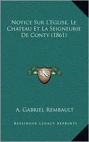 Notice Sur L'Eglise, Le Chateau Et La Seigneurie De Conty (1861) - A. Gabriel Rembault