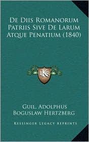De Diis Romanorum Patriis Sive De Larum Atque Penatium (1840) - Guil. Adolphus Boguslaw Hertzberg