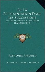 De La Representation Dans Les Successions: En Droit Romain Et En Droit Francais (1870) - Alphonse Arnauld