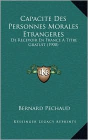 Capacite Des Personnes Morales Etrangeres: De Recevoir En France A Titre Gratuit (1900) - Bernard Pechaud