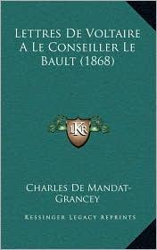 Lettres De Voltaire A Le Conseiller Le Bault (1868) - Charles De Mandat-Grancey (Editor)