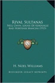 Rival Sultanas: Nell Gwyn, Louise de Keroualle and Hortense Mancini (1915) - H. Noel Williams