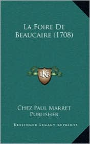 La Foire de Beaucaire (1708) - Chez Paul Marret Publisher