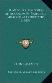 de Mensura Temporum Antiquorum Et Praecipue Graecorum Exercitatio (1645) - Leone Allacci