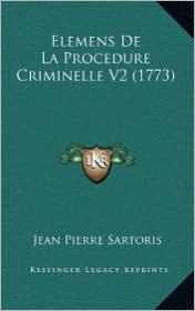 Elemens de La Procedure Criminelle V2 (1773) - Jean Pierre Sartoris