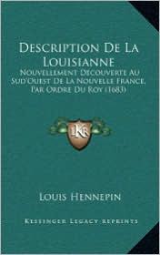 Description de La Louisianne: Nouvellement Decouverte Au Sud'ouest de La Nouvelle France, Nouvellement Decouverte Au Sud'ouest de La Nouvelle France