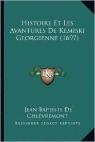 Histoire Et Les Avantures de Kemiski Georgienne (1697) - Jean Baptiste De Chlevremont