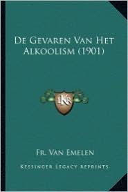 de Gevaren Van Het Alkoolism (1901) - Fr Van Emelen