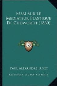 Essai Sur Le Mediateur Plastique de Cudworth (1860) - Paul Alexandre Janet
